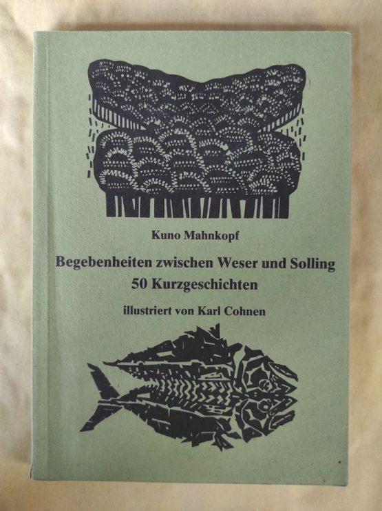 Begebenheiten zwischen Weser und Solling 50 Kurzgeschichten. Kuno Mahnkopf